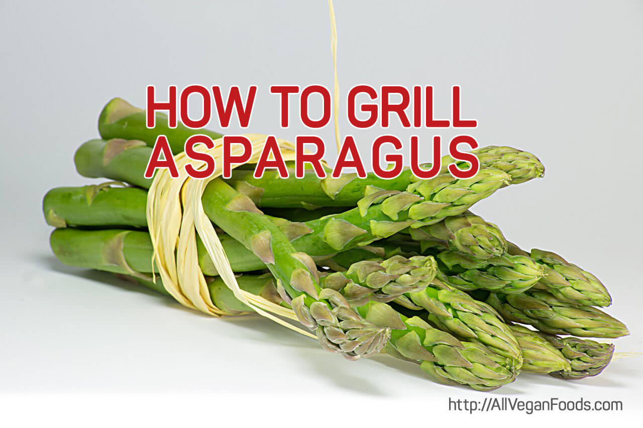 How to Grill Asparagus and 11 Recipes