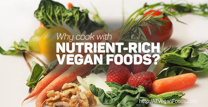 When Cooking Vegan, Consider Nutrients Your Body Needs